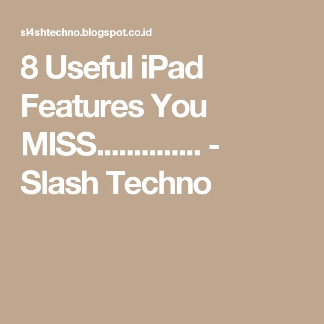 8 Useful iPad Features You MISS.............. - Slash Techno