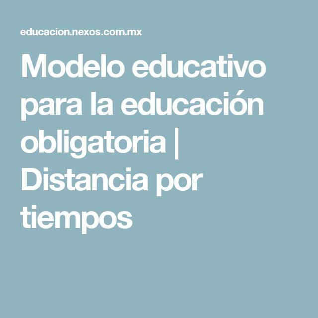 Modelo educativo para la educación obligatoria | Distancia por tiempos