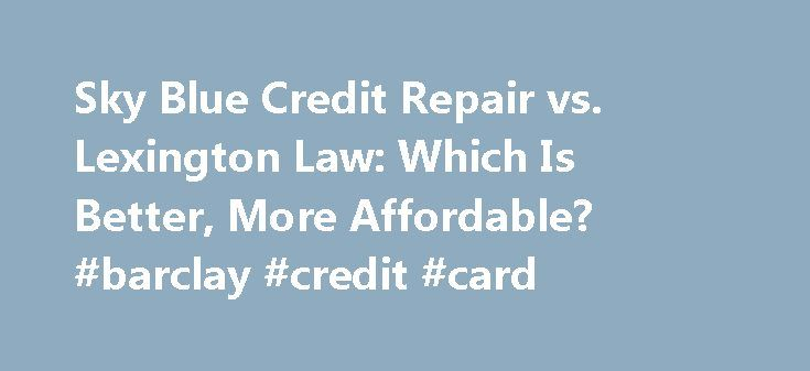 Sky Blue Credit Repair vs. Lexington Law: Which Is Better, More Affordable? #barclay #credit #card http://credit-loan.remmont.com/sky-blue-credit-repair-vs-lexington-law-which-is-better-more-affordable-barclay-credit-card/  #best credit repair companies #