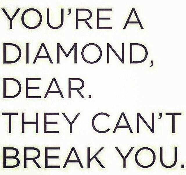 Be strong, shine bright like a diamond.