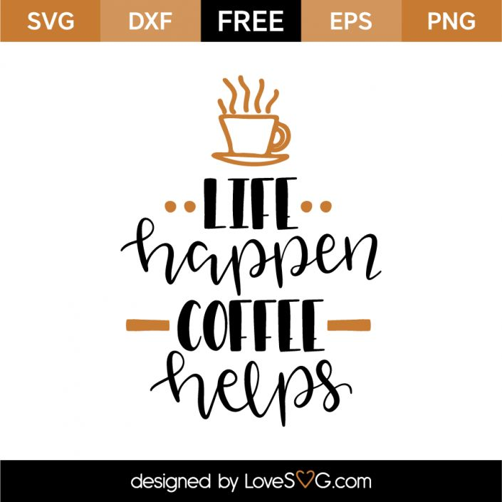 *** FREE SVG CUT FILE for Cricut, Silhouette and more *** Life happen coffee helps