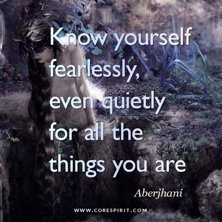 """Read more at www.corespirit.com """"Know yourself fearlessly, even quietly, for all the thing you are"""" — Aberjhani"""