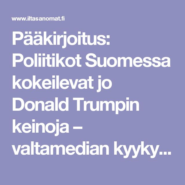 Pääkirjoitus: Poliitikot Suomessa kokeilevat jo Donald Trumpin keinoja – valtamedian kyykyttäminen kiehtoo? - Pääkirjoitus - Ilta-Sanomat