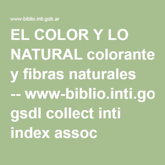 EL COLOR Y LO NATURAL colorantes y fibras naturales --www-biblio.inti.gob.ar gsdl collect inti index assoc HASH013b 1676c9da.dir doc.pdf