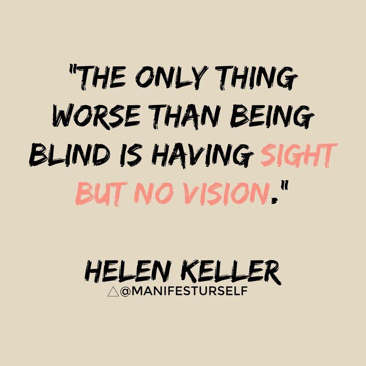 "helen keller quotes   being blind is having sight but no vision."" Helen Keller #ttonmy"