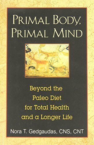 Primal Body, Primal Mind: Beyond the Paleo Diet for Total Health and a Longer Life by Nora T. Gedgaudas http://www.amazon.com/dp/1594774137/ref=cm_sw_r_pi_dp_S4gkvb1YAM17E