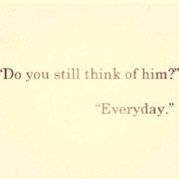 Everyday.... |Breakup quotes| |I still miss you| |quotes for him| |Heartbreak quotes| |Followback|