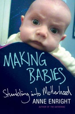 Making Babies: Stumbling into Motherhood by Anne Enright