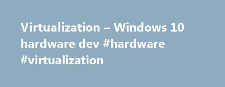 Virtualization – Windows 10 hardware dev #hardware #virtualization http://colorado-springs.remmont.com/virtualization-windows-10-hardware-dev-hardware-virtualization/  # Virtualization Windows takes advantage of virtualization assistance in hardware that is based on Intel Virtualization Technology (Intel VT) and AMD Virtualization technology (AMD-V). By doing this, Windows virtualization enables workloads such as server consolidation, efficient software development and testing, resource…