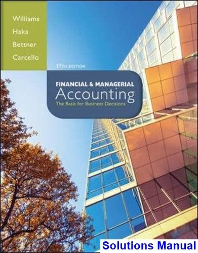 Solutions Manual For Financial And Managerial Accounting The Basis Business Decisions 17th Edition By Williams