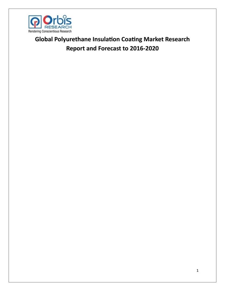 The report includes six parts, dealing with: 1.) basic information; 2.) the Asia Polyurethane Insulation Coating industry.  3.) the North American Polyurethane Insulation Coating industry; 4.) the European Polyurethane Insulation Coating industry; 5.) market entry and investment feasibility; and 6.) the report conclusion.  Browse the complete report @ http://www.orbisresearch.com/reports/index/global-polyurethane-insulation-coating-market-research-report-and-forecast-to-2016-2020 .