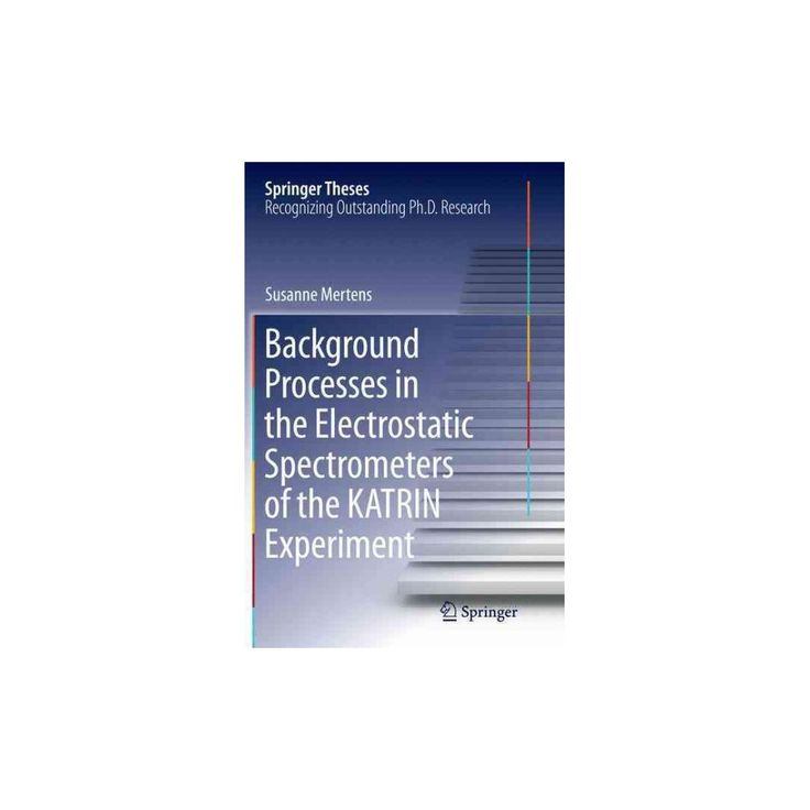 Background Processes in the Electrostatic Spectrometers of the Katrin Experiment (Reprint) (Paperback)