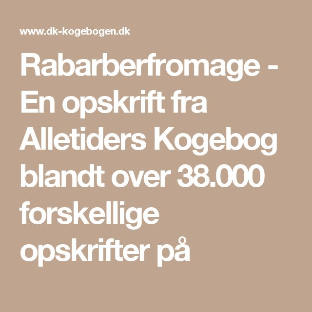 Rabarberfromage - En opskrift fra Alletiders Kogebog blandt over 38.000 forskellige opskrifter på