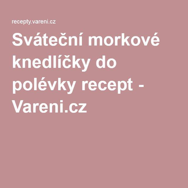 Sváteční morkové knedlíčky do polévky recept - Vareni.cz