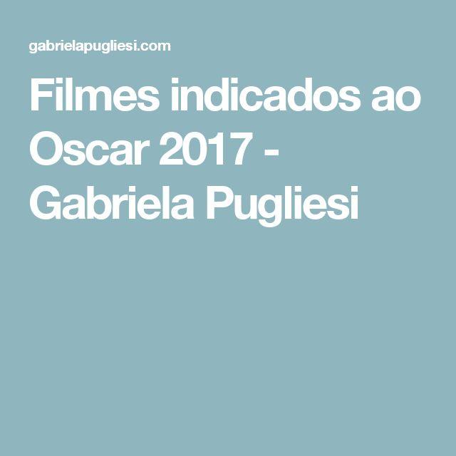 Filmes indicados ao Oscar 2017 - Gabriela Pugliesi