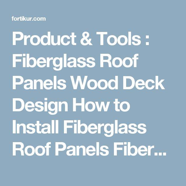 Product & Tools : Fiberglass Roof Panels Wood Deck Design How to Install Fiberglass Roof Panels Fiberglass Panels' Translucent Fiberglass Roof Panels' Corrugated Fiberglass Panels along with Product & Toolss