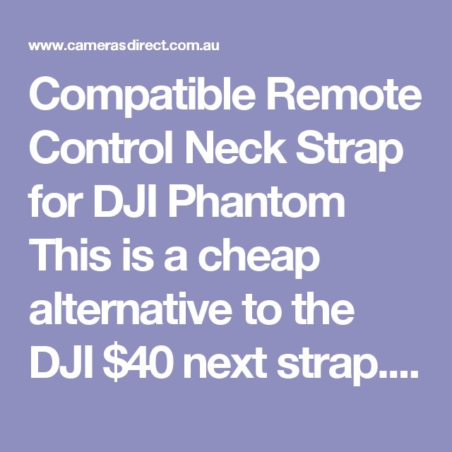 Compatible Remote Control Neck Strap for DJI Phantom This is a cheap alternative to the DJI $40 next strap.  Will be supplied in either White or Grey  This compatible lanyard lets you off-load the weight of the remote controller when flying.  Compatible with the Phantom 4 Pro, Phantom 4 Advanced, Phantom 4, Phantom 3 series, Inspire 1 series and Ronin series. The Compatible Lanyard comes with a full Australian warranty