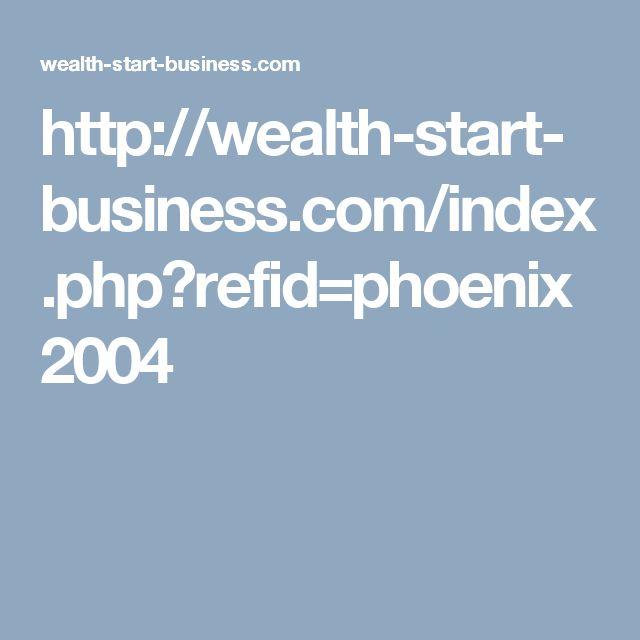 http://wealth-start-business.com/index.php?refid=phoenix2004