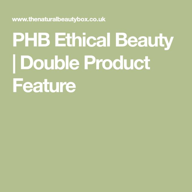 PHB Ethical Beauty | Double Product Feature