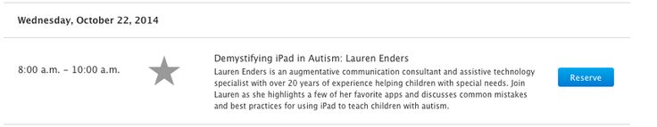 Demystifying iPad in Autism: Lauren S. Enders, MA,CCC,SLP Wed, 10/22/14 Apple Store King of Prussia Plaza, King of Prussia, PA 8:00-10:00 a.m. Lauren Enders is an augmentative communication consultant & assistive technology specialist with over 20 years of experience helping children with special needs. Join Lauren as she highlights a few of her favorite apps and discusses common mistakes and best practices for using iPad to teach children w/ autism…