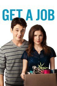 Get a Job is a 2016 American comedy film directed by Dylan Kidd and written by Kyle Pennekamp and Scott Turpel, about a group of friends recently graduated and their efforts to secure employment.