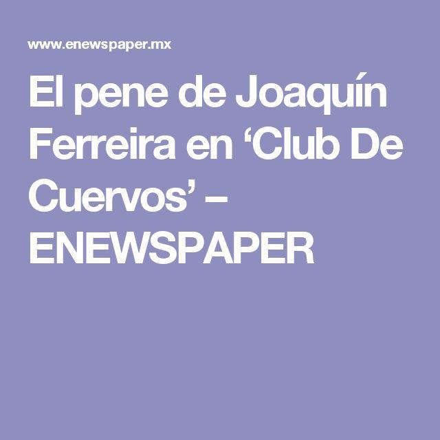 El pene de Joaquín Ferreira en 'Club De Cuervos' – ENEWSPAPER
