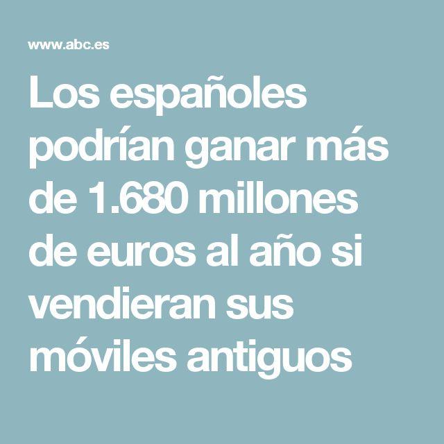 Los españoles podrían ganar más de 1.680 millones de euros al año si vendieran sus móviles antiguos