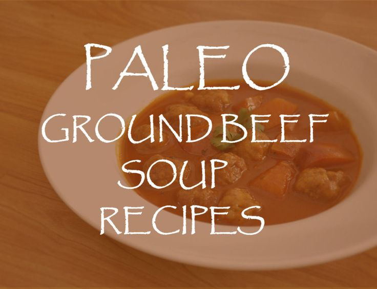 Paleo Ground Beef Soup Recipes  #paleo