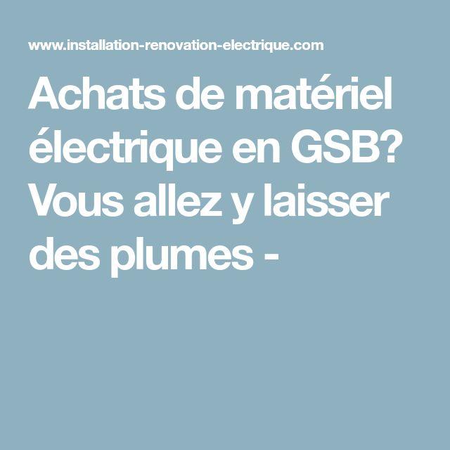 Achats de matériel électrique en GSB? Vous allez y laisser des plumes -