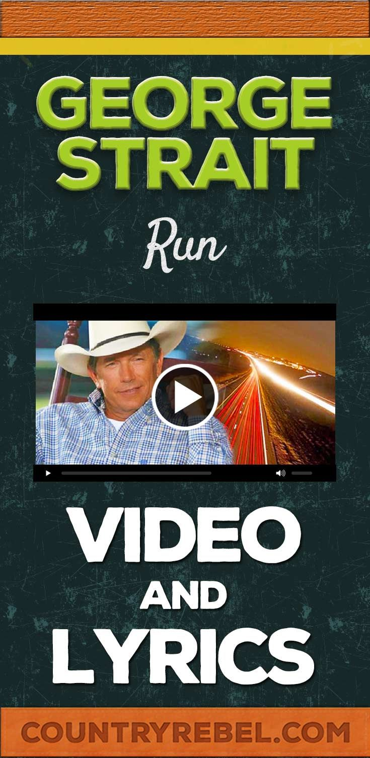 George Strait Run Lyrics and Country Music Video on Youtube  http://countryrebel.com/blogs/videos/18146827-george-strait-run-video