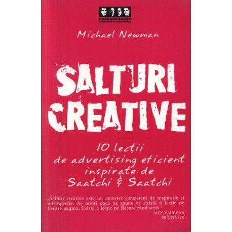 Salturi creative: 10 lectii de advertising eficient inspirate de Saatchi & Saatchi (ed. tiparita)