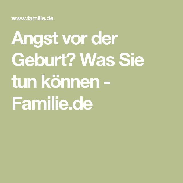 Angst vor der Geburt? Was Sie tun können - Familie.de