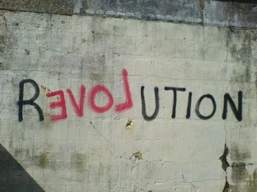 not sure what the origin of this picture is but saw it a couple of months ago and it has been a constant on my mind.  Love the symbolism that love is backwards and love that love is a part of revolution.  It may be cliche by now but it is still a simple truth, love is a revolution.