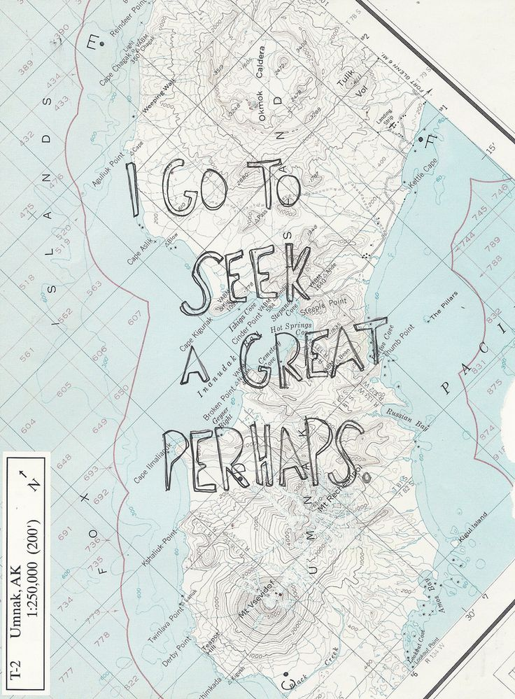 i go to seek a great perhaps.-John green- looking for Alaska