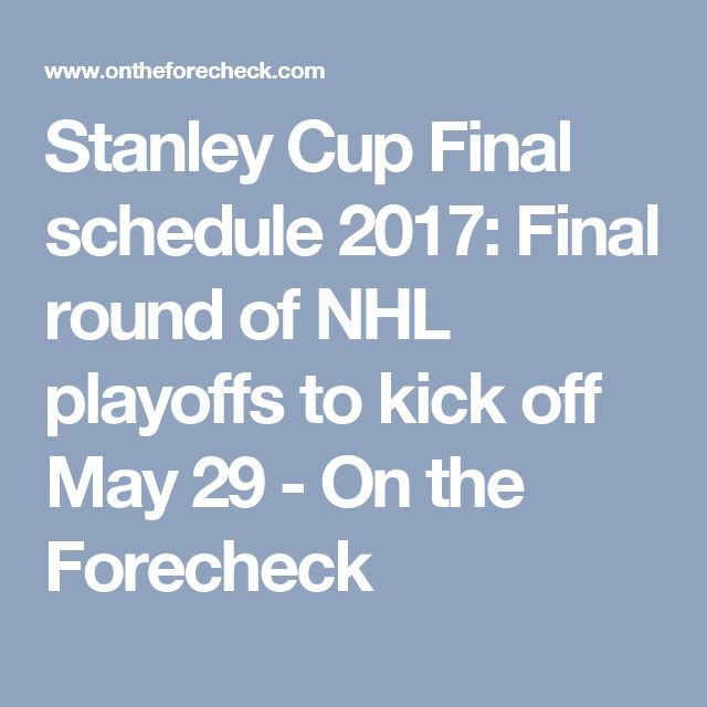 Stanley Cup Final schedule 2017: Final round of NHL playoffs to kick off May 29 - On the Forecheck
