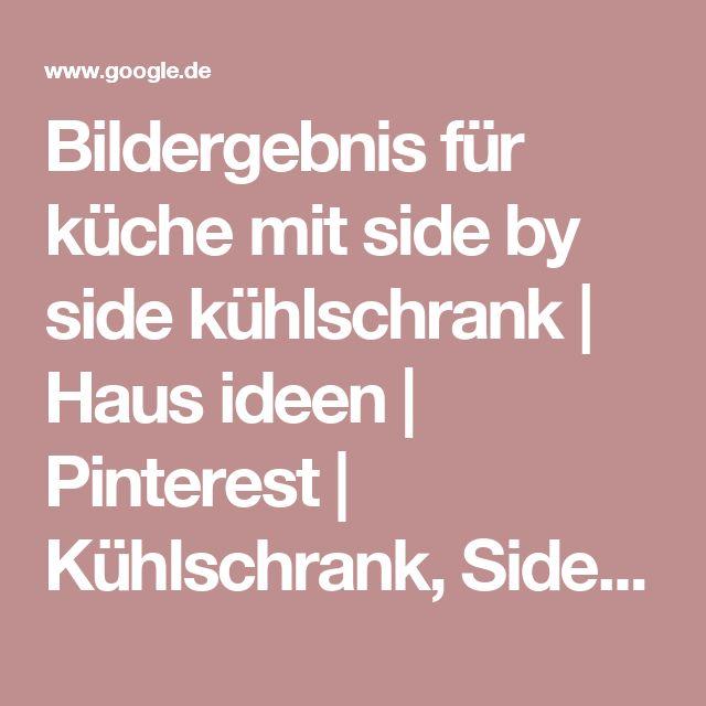Fancy Bildergebnis f r k che mit side by side k hlschrank Haus ideen Pinterest K hlschrank