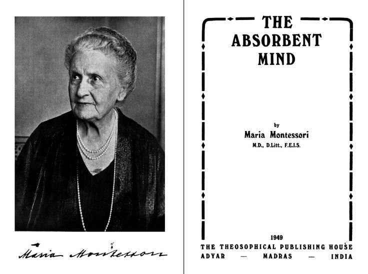 conscious absorbent mind by maria montessri Dr maria montessori's educational philosophy holds the belief that education  the unconscious absorbent mind (birth to three years) and the conscious.