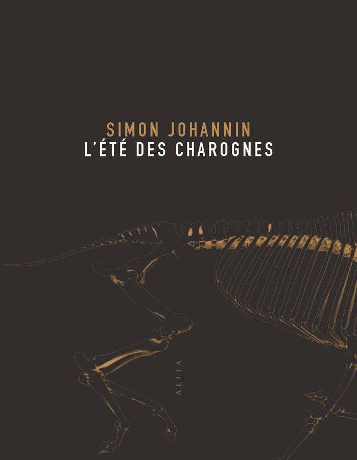 L'Eté des charognes par Simon Johannin, chez Allia.