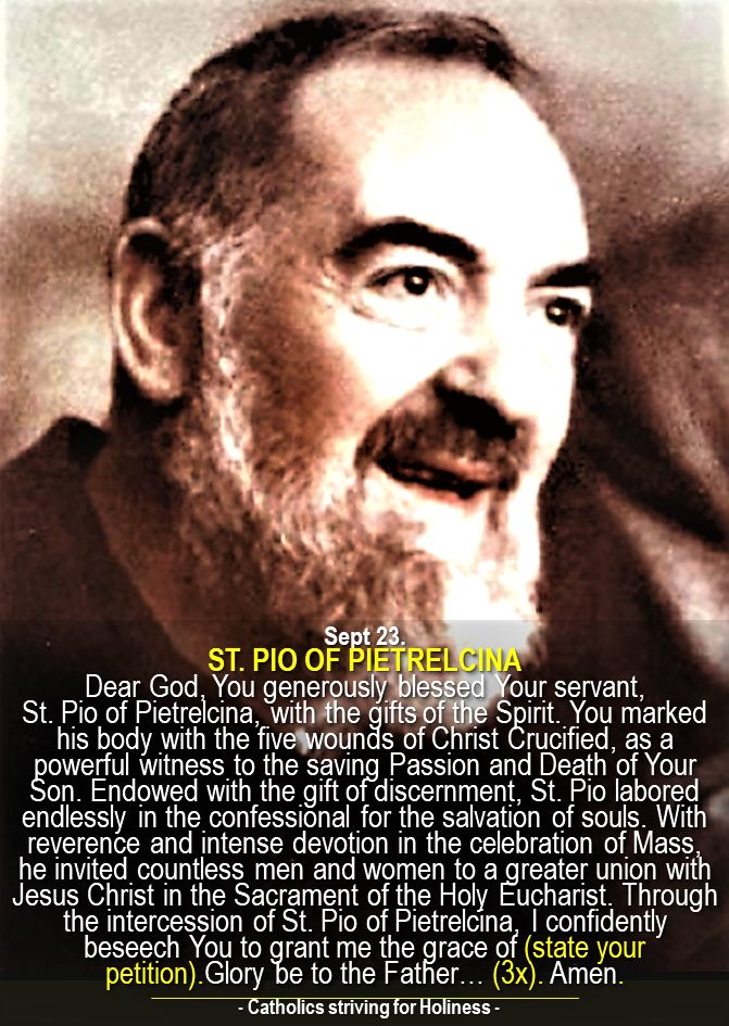 SEPT. 23: PRAYER CARD OF ST. PIO PIETRELCINA (PADRE PIO) Dear God, You generously blessed Your servant, St. Pio of Pietrelcina, with the gifts of the Spirit. You marked his body with the five wound…