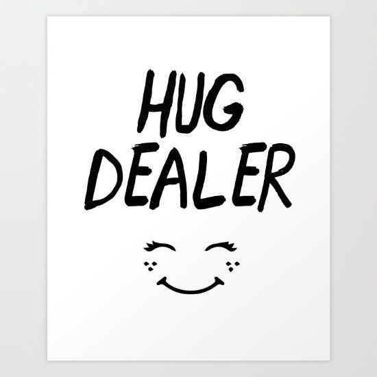 HUG DEALER SMILEY FACE cute quote - Never get high on your own supply so go out and hug. When you are a hug addict but get your rush from dealing it, that's when you are the greatest HUG DEALER.  graphic-design digital typography black-&-white illustration hug dealer hug-dealer cute quote hipster typography smiley-face kids children