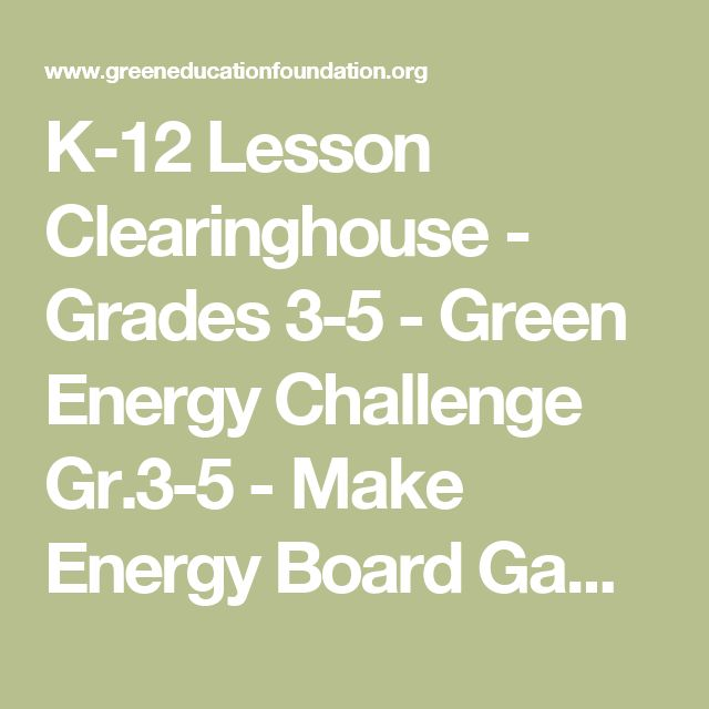 K-12 Lesson Clearinghouse - Grades 3-5 - Green Energy Challenge Gr.3-5 - Make Energy Board Games - Green Education Foundation | GEF | Sustainability Education