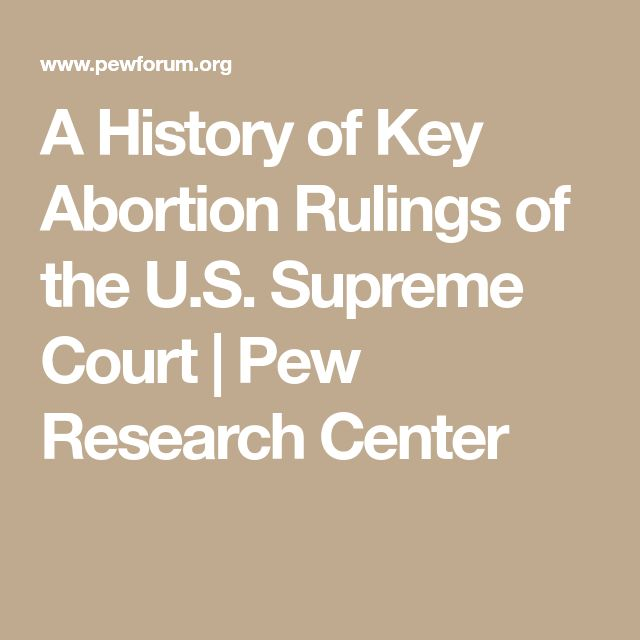 A History of Key Abortion Rulings of the U.S. Supreme Court | Pew Research Center