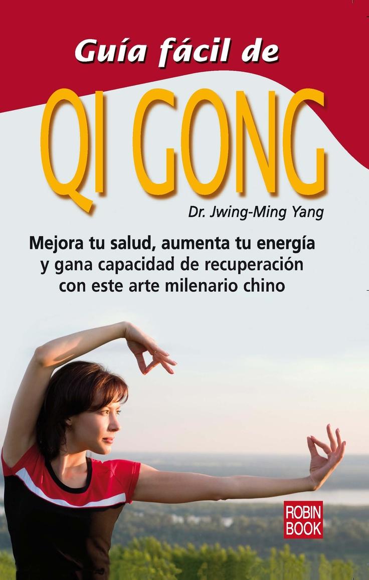 Ocho ejercicios prácticos para mejorar la salud y aumentar la energía vital con el Qi Gong |  Mejora tu salud, aumenta tu energía y gana capacidad de recuperación con este arte milenario chino