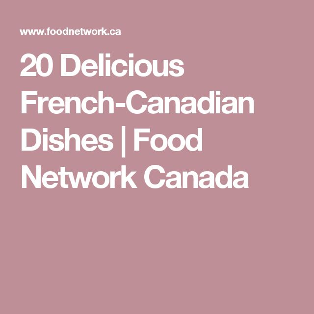 20 Delicious French-Canadian Dishes | Food Network Canada