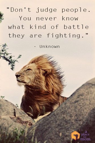 """Quote: """"Don't judge people. You never know what kind of battle they are fighting."""""""