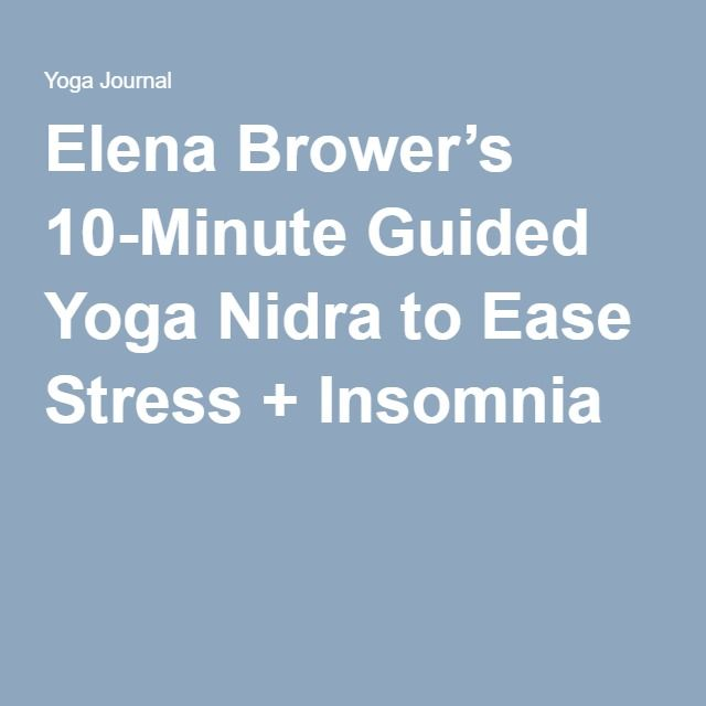 Elena Brower's 10-Minute Guided Yoga Nidra to Ease Stress + Insomnia