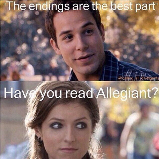 You like endings huh? Allegiant. Yeah, think again. Or the faults in our stars?:
