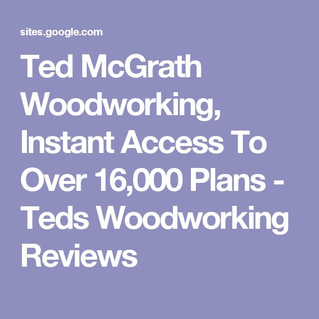 Ted McGrath Woodworking, Instant Access To Over 16,000 Plans - Teds Woodworking Reviews