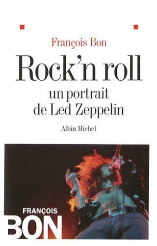 BON, François. Rock'n Roll : Un portrait de Led Zeppelin. Paris : Albin Michel, 2008. 781.66 BON