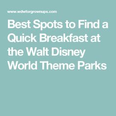 Best Spots to Find a Quick Breakfast at the Walt Disney World Theme Parks